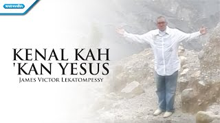 Download Lagu Kenalkah Kan Yesus - Pdt. James Victor Lekatompessy (Video) mp3