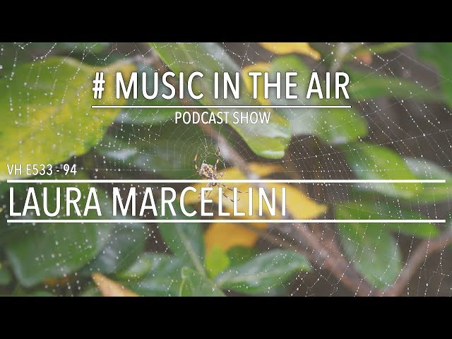 PodcastShow | Music in the Air VH E533 94 w/ LAURA MARCELLINI