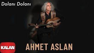Ahmet Aslan - Dolanı Dolanı