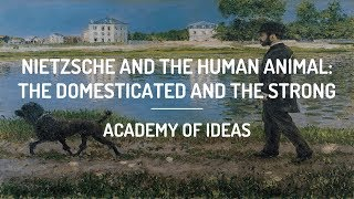 Nietzsche and The Human Animal: The Domesticated and The Strong