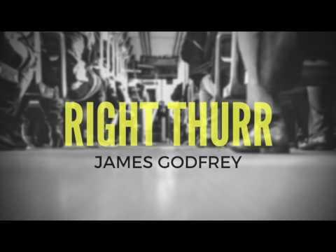 James Godfrey - Right Thurr