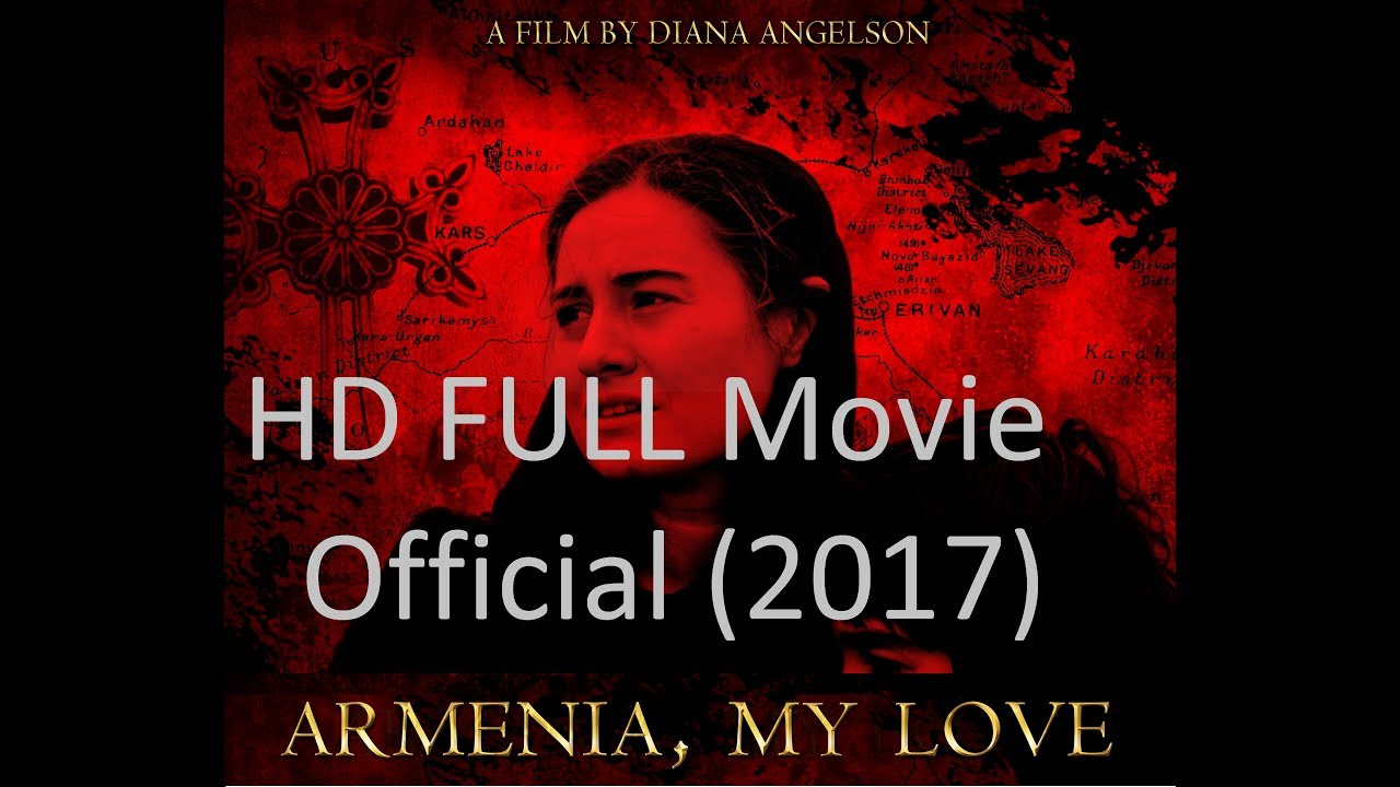 Armenia My Love 2017 Full Movie Hd Limited Time Official Film
