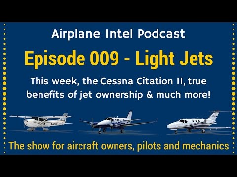 009 - Cessna Citation 550, Jet Ownership + More - Airplane Intel Podcast