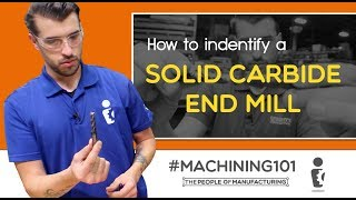 How to identify a Solid Carbide End Mill | MACHINING 101 | Ep  111