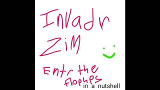 Invader zim enter the florpus in a nutshell (read pinned comment)