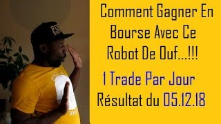 COMMENT GAGNER EN BOURSE   ROBOT DE TRADING  🤖 1 Trade Par Jour   05 12 18