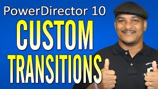 How To Make Custom Transitions - Cyberlink PowerDirector 10 Ultra