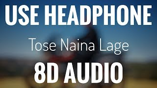 Tose Naina Lage (8D AUDIO) | USE HEADPHONE