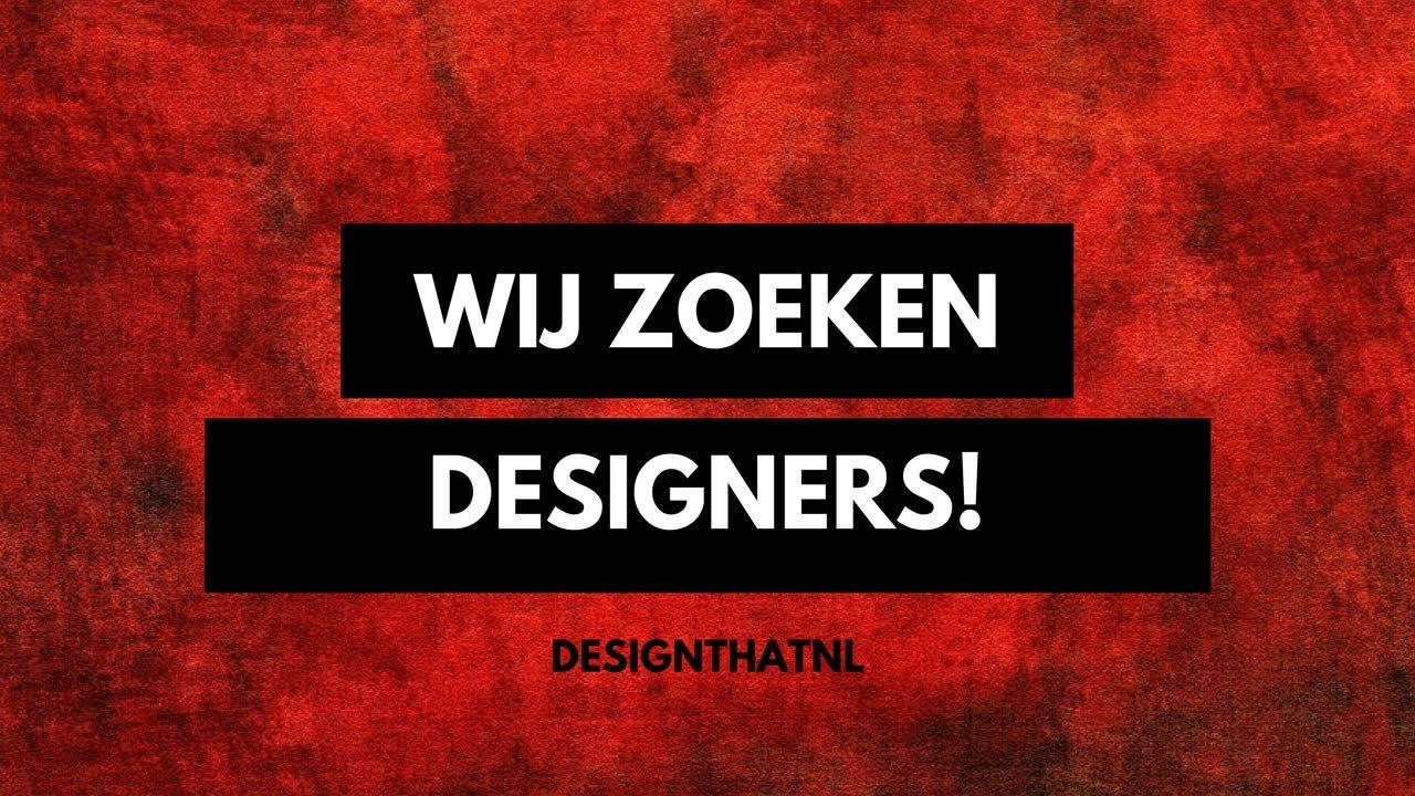 WIJ ZOEKEN DESIGNERS  DesignThatNL