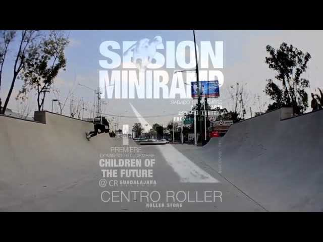 SESION MINIRAMP + PREMIERE CHILDREN OF THE FUTURE @CR GDL