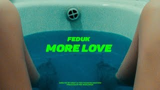 Download Feduk - More Love (ПРЕМЬЕРА КЛИПА 2019) Mp3 and Videos