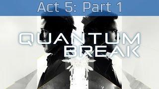 Quantum Break - Act 5: Part 1 Walkthrough [HD 1080P]