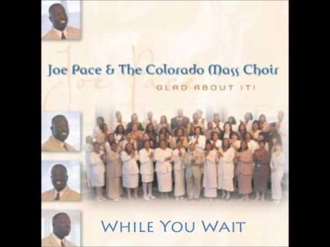 Joe Pace & The Colorado Mass Choir - While You Wait