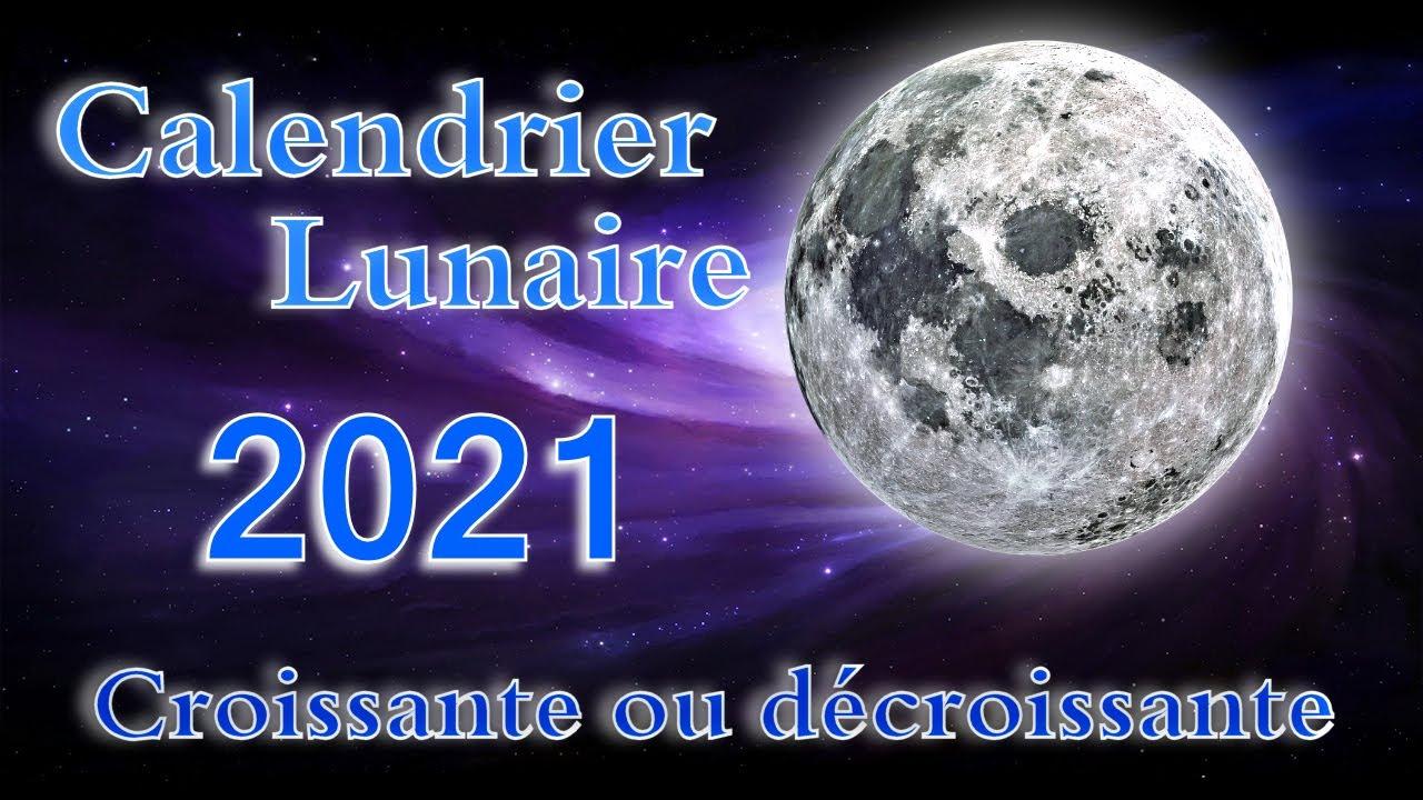 Calendrier Lunaire 2021 Lune Croissante Et Decroissante Date Et Heure Youtube