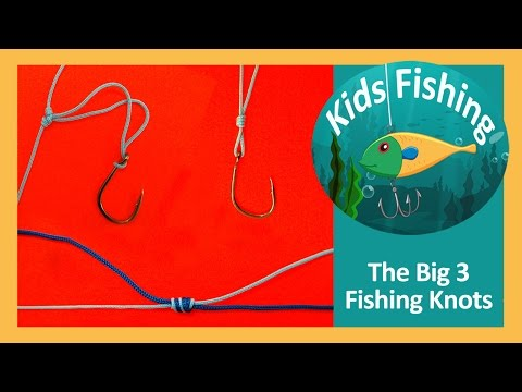 Learn to tie the Big 3 Fishing Knots - Kids Fishing
