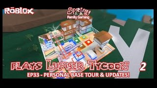 SFG - Roblox - Lumber Tycoon 2 - EP33 - Personal Base Tour and Updates!