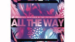 [Progressive House] Marcus Santoro & The Potbelleez – All The Way (Original Mix)