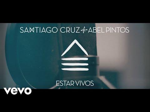 Santiago Cruz, Abel Pintos - Estar Vivos (Video Oficial)