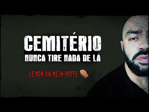 NUNCA TIRE NADA DO CEMITÉRIO - Lenda Urbana