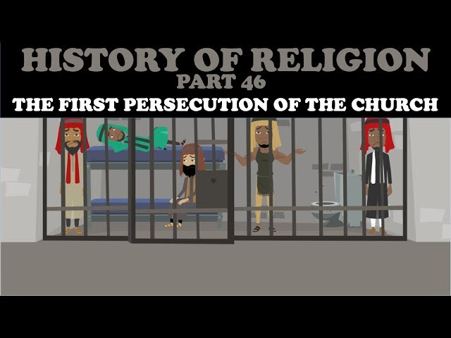 HISTORY OF RELIGION (Part 46): THE FIRST PERSECUTION OF THE CHURCH