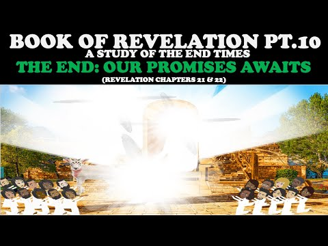 BOOK OF REVELATION (PT. 10) THE END: OUR PROMISES AWAITS