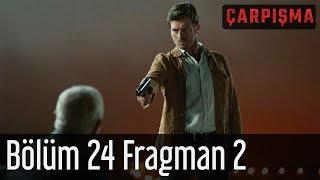 Çarpışma 24 Bölüm 2 Fragman Final