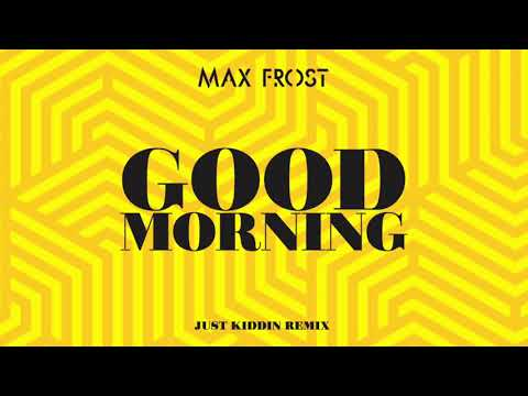 Max Frost - Good Morning (Just Kiddin Remix) [Official Audio]