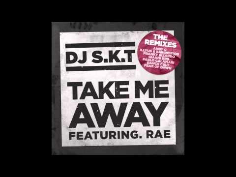 DJ S.K.T ft Rae - Take Me Away (Pablo Calamari Remix)