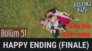 Erkenci Kuş Early Bird Episode 51 (Finale) Happy Ending (Last Scene) , English Subtitles