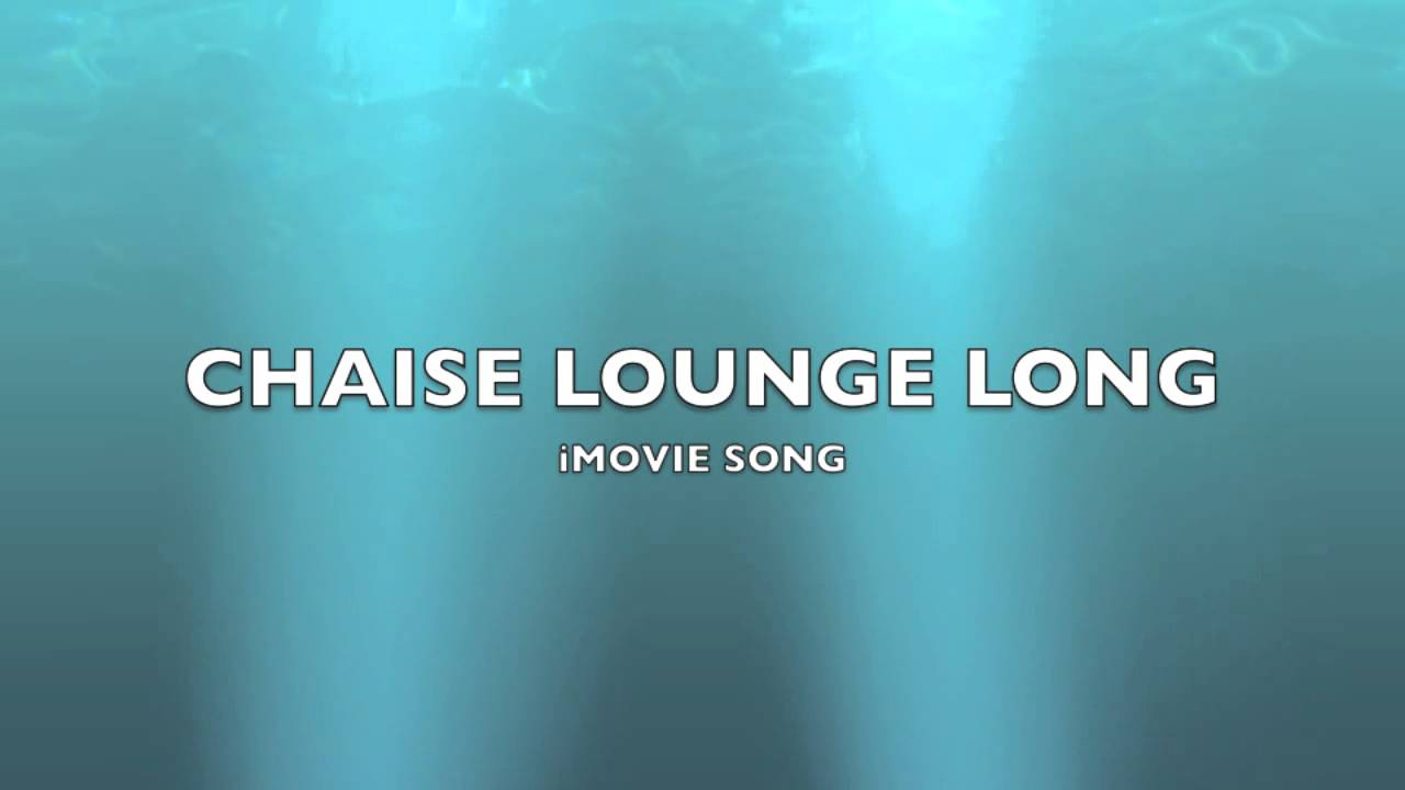 Chaise Lounge Long | iMovie Song-Music : chaise lounge music - Sectionals, Sofas & Couches