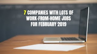 7 Companies with LOTS of Work-From-Home Jobs for February 2019