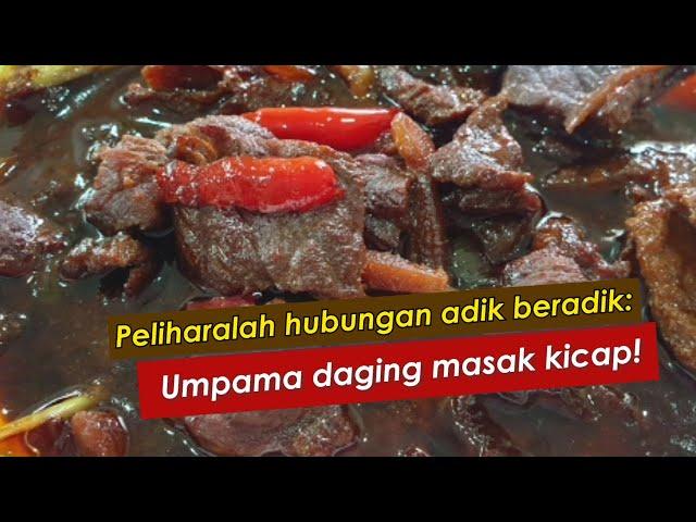 Peliharalah hubungan adik beradik: Umpama daging masak kicap!