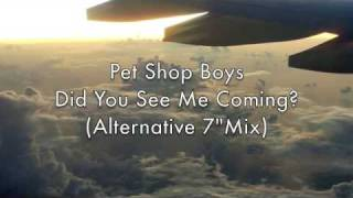 "Pet Shop Boys - Did You See Me Coming? (Alternative 7"" Mix)"