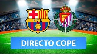 (SOLO AUDIO) Directo del Barcelona 1-0 Valladolid en Tiempo de Juego COPE