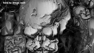 Download How To Dress Well  - Vacant Boat (shred) | Nonkilling 1 | The Anteroom | False Skull 1 Mp3 and Videos