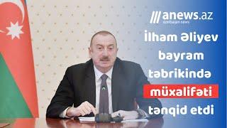İlham Əliyev bayram təbrikində müxalifəti tənqid etdi