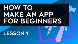 How to Make an App for Beginners (2018) - Lesson 1 thumbnail
