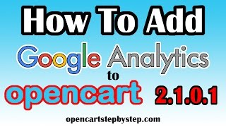 How To Add Google Analytics Tracking Code To Opencart 2.1.0.1