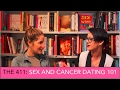 Sex and Cancer Dating 101 | The 411