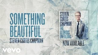 Steven Curtis Chapman - Something Beautiful (Official Pseudo Video)