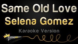 Selena Gomez - Same Old Love (Karaoke Version)(To ensure that you never miss a brand new hit song, please subscribe to the Sing King Karaoke channel here: http://bit.ly/119sKFQ Selena Gomez - Same Old ..., 2015-09-22T15:00:02.000Z)