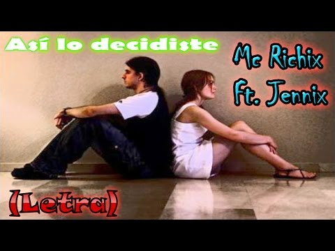 Asi lo decidiste - Mc Richix Ft Jennix ( Rap Romantico) + ...