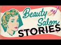 BEAUTY SHOP STORIES!