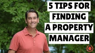 How To Find A Property Manager: 5 Tips