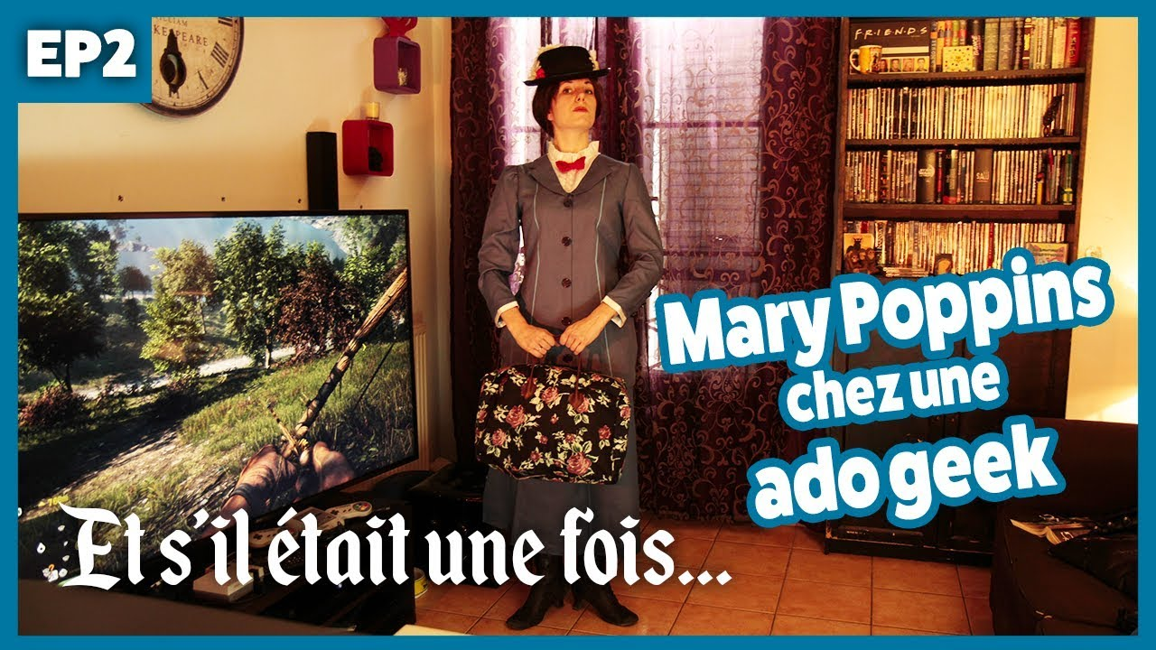 Et s'il était une fois... / Episode 2 : Mary Poppins chez une ado geek