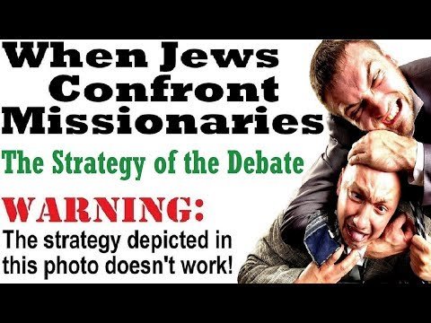 WHEN JEWS CONFRONT MISSIONARIES: The Strategy Of The Debate