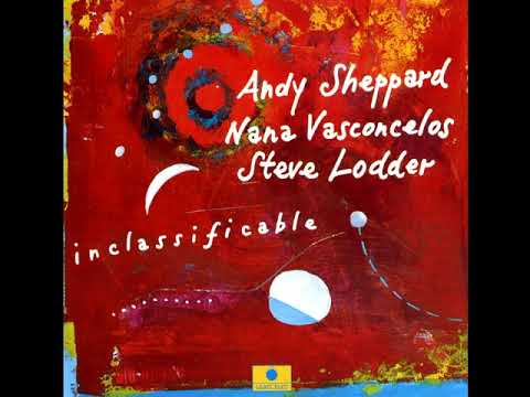 Andy Sheppard/ Nana Vasconcelos/ Steve Lodder ‎– Inclassificable (1994 - Album)