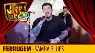 Samba Blues - Ferrugem (Especial FM O Dia)