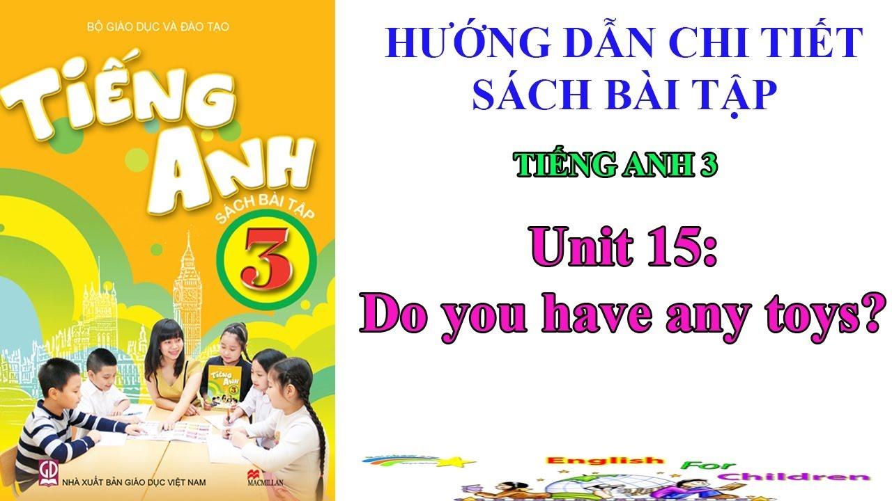 Sách bài tập tiếng Anh lớp 3-Unit 15: Do you have any toys? || Hướng dẫn sử dụng trọn bộ sách mềm