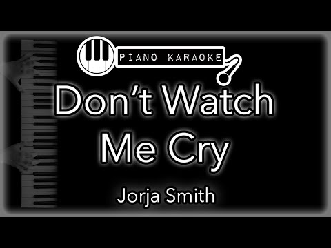 Don't Watch Me Cry - Jorja Smith - Piano Karaoke